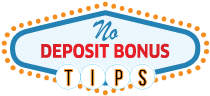 No Deposit Bonus Tips